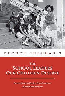 The School Leaders Our Children Deserve By Theoharis, George