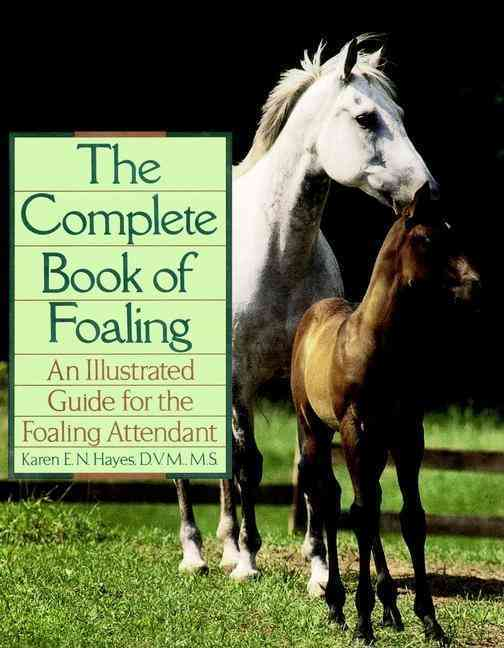 The Complete Book of Foaling By Hayes, Karen E. N.